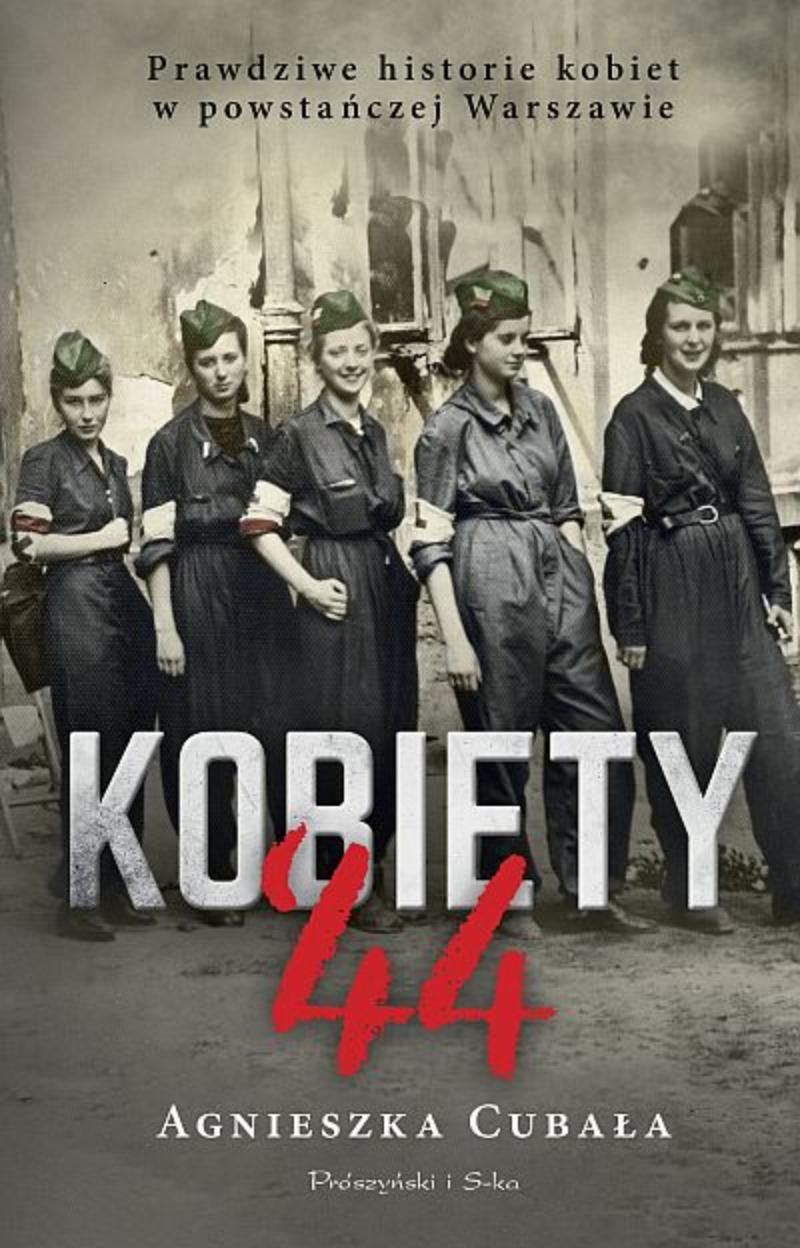 """""""Kobiety '44. Prawdziwe historie kobiet w powstańczej Warszawie"""" Agnieszka Cubała"""