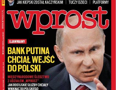 """Ujawniamy: Bank Putina chciał wejść do Polski. Co jeszcze w nowym """"Wprost""""?"""