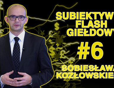 Subiektywny Flash Giełdowy Sobiesława Kozłowskiego #6